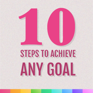 10 steps to achieve any goal
